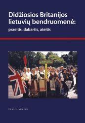 """Sudarytoja Daiva Dapkutė - """"Didžiosios Britanijos lietuvių bendruomenė: praeitis, dabartis, ateitis"""""""