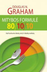 Dr. Douglas N.Graham - Mitybos formulė 80/10/10. Kad turėtume idealų svorį ir idealią sveikatą