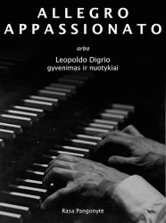 Rasa Pangonytė - ALLEGRO APPASSIONATO, arba Leopoldo Digrio gyvenimas ir nuotykiai