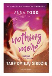 Anna Todd - Nothing More. Tarp dviejų širdžių