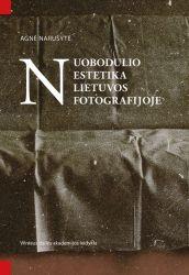 Agnė Narušytė - Nuodulio estetika Lietuvos fotografijoje
