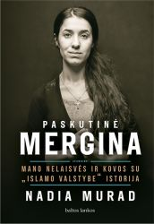 """Nadia Murad - Paskutinė mergina. Mano nelaisvės ir kovos su """"Islamo valstybe"""" istorija"""