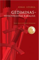Jonas Užurka - Gediminas - nevainikuotas karalius