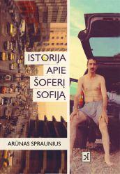 Arūnas Spraunius - Isto(e)rija apie šoferį Sofiją