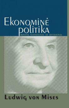 Ludwig von Mises - Ekonominė politika: mintys šiandienai ir rytdienai