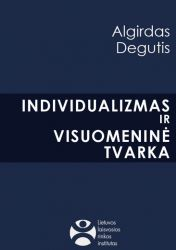 Algirdas Degutis - Individualizmas ir visuomeninė tvarka