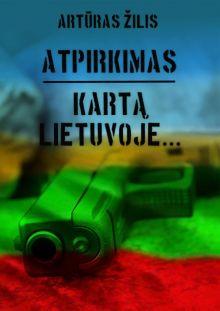 Artūras Žilis - Atpirkimas. Kartą Lietuvoje