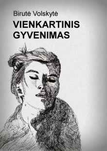 Birutė Volskytė - Vienkartinis gyvenimas