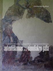 Gintaras Kušlys - Lietuvos sienų tapybos restauravimas: autentiškumas vs simuliakro galia