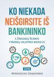 Mindaugas Grajauskas - Ko niekada neišgirsite iš bankininko: 5 žingsnių šeimos finansų valdymo modelis