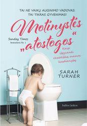 """Sarah Turner - Motinystės """"atostogos"""". Kaip išgyventi chaotišką mamos kasdienybę"""