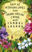Isabel Losada - Kaip aš ieškojau savęs, arba keliai į rojų