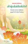 Regina Bonsel - Atsipalaiduokite! Dvasinis streso valdymas pagal Šri Šri Ravi Šankarą