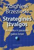 Zbigniew Brzezinski - Strateginės įžvalgos. Amerika ir pasaulio galios krizė