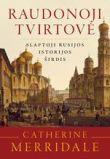 Catherine Merridale - Raudonoji tvirtovė.Slaptoji Rusijos istorijos širdis