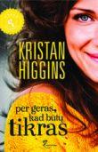 Kristan Higgins - Per geras, kad būtų tikras
