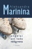 Aleksandra Marinina - Angelai ant ledo neišgyvena. I tomas