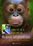 Birutė M. F. Galdikas - Rojaus atspindžiai: mano gyvenimas Borneo saloje su orangutanais