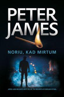 Peter James - Noriu, kad mirtum
