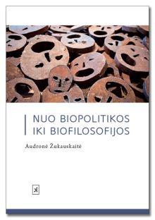 Audronė Žukauskaitė - Nuo biopolitikos iki biofilosofijos